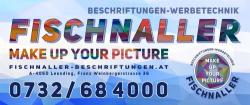 Fischnaller Beschriftungen - MAKE UP YOUR PICTURE - Werbetechnik Digitaldruck